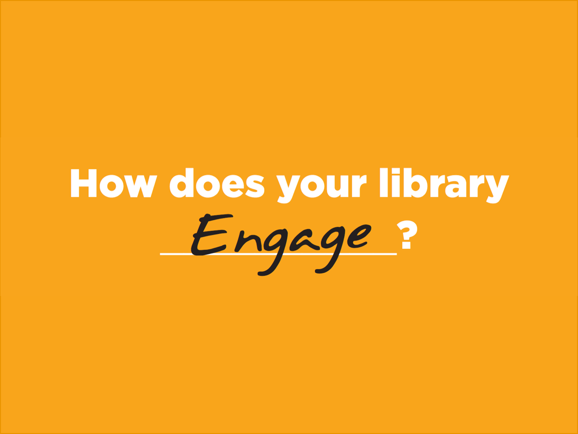 How Does Your Library Engage